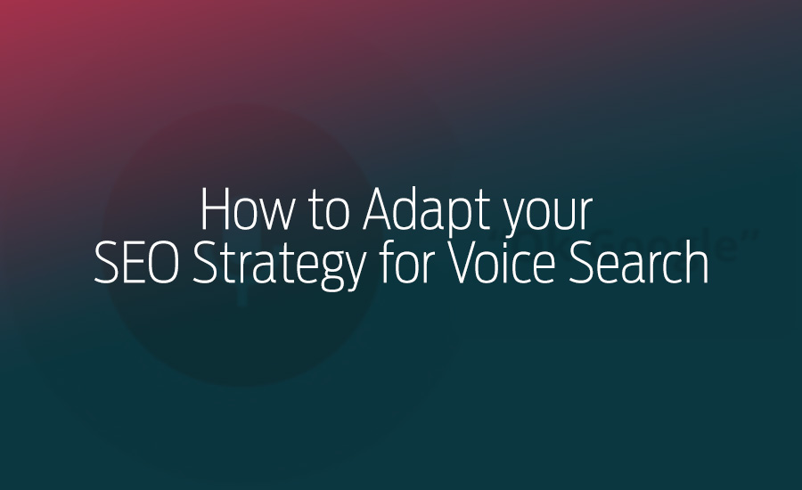 Voice Search SEO Strategy - How to Adapt