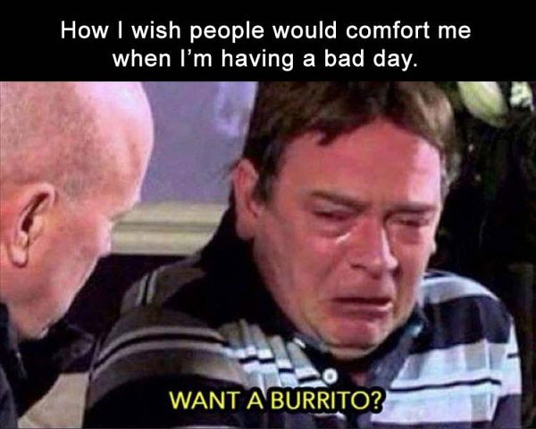 Unexpected Kind Gesture, Want a Burrito